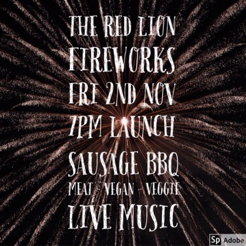 The Red Lion Fireworks – Friday 2nd Nov. 7pm.